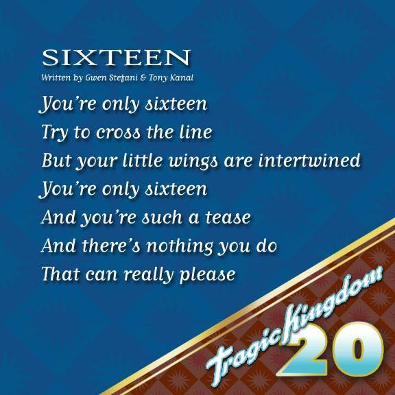 "Sixteen is song #8 on the Tragic Kingdom record. Although not released as a single, it is surely a fan fave that delves into the angst of being ""only sixteen."" A song that truly meshes the hard sounds of rock with reggae, all of which No Doubt is all about. #tragickingdom20"